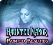 Free Haunted Manor: Painted Beauties Game