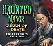 Free Haunted Manor: Queen of Death Collector's Edition Game